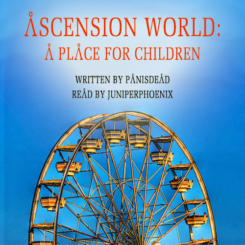 Cover art of a Ferris wheel against a blue sky. Text reads: 'Ascension World: A Place for Children. Written by panisdead. Read by juniperphoenix.'