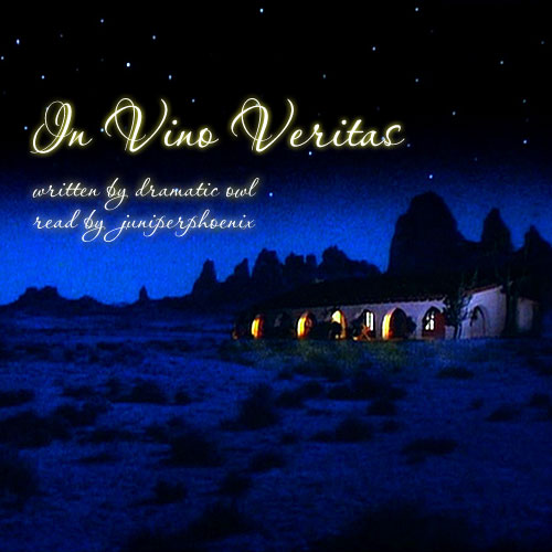 Cover art of a house in the desert at nighttime. Text reads: 'In Vino Veritas. Written by dramatic owl. Read by juniperphoenix.'