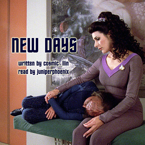 Cover art of Deanna Troi holding Alexander Rozhenko on her lap. Text reads: 'New Days. Written by cosmic_llin. Read by juniperphoenix.'